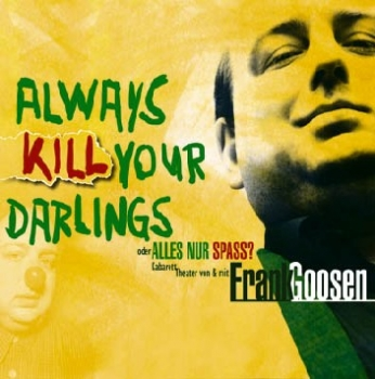 """Always Kill Your Darlings ..."" - Frank Goosen (CD)"